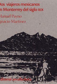 Dos viajeros mexicanos en Monterrey del siglo XIX-Manuel Payno e Ignacio Martínez