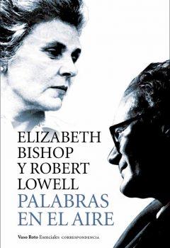 Elizabeth Bishop y Robert Lowell - Palabras en el aire