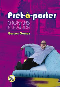 Gerson Gómez - Prêt-à-porter. Crónicas a la medida