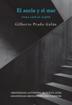 Gilberto Prado Galán - El ancla y el mar (para leer El Aleph)