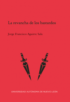 Jorge Francisco Aguirre Sala - La revancha de los bastardos