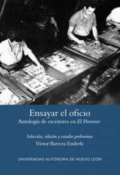 Víctor Barrera Enderle - Ensayar el oficio. Antología de escritores en El Porvenir